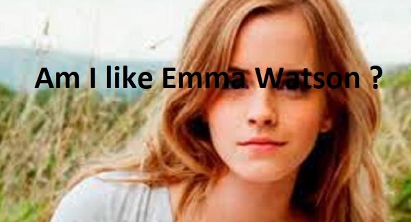 Am I like Emma Watson ?